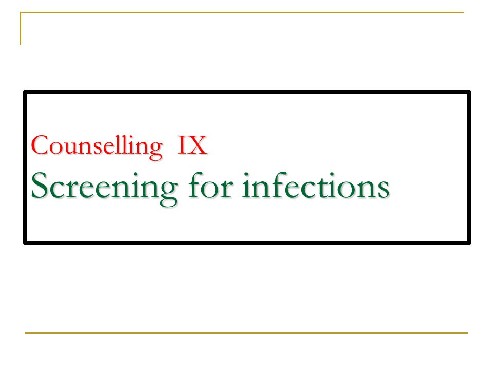 Counselling IX Screening for infections