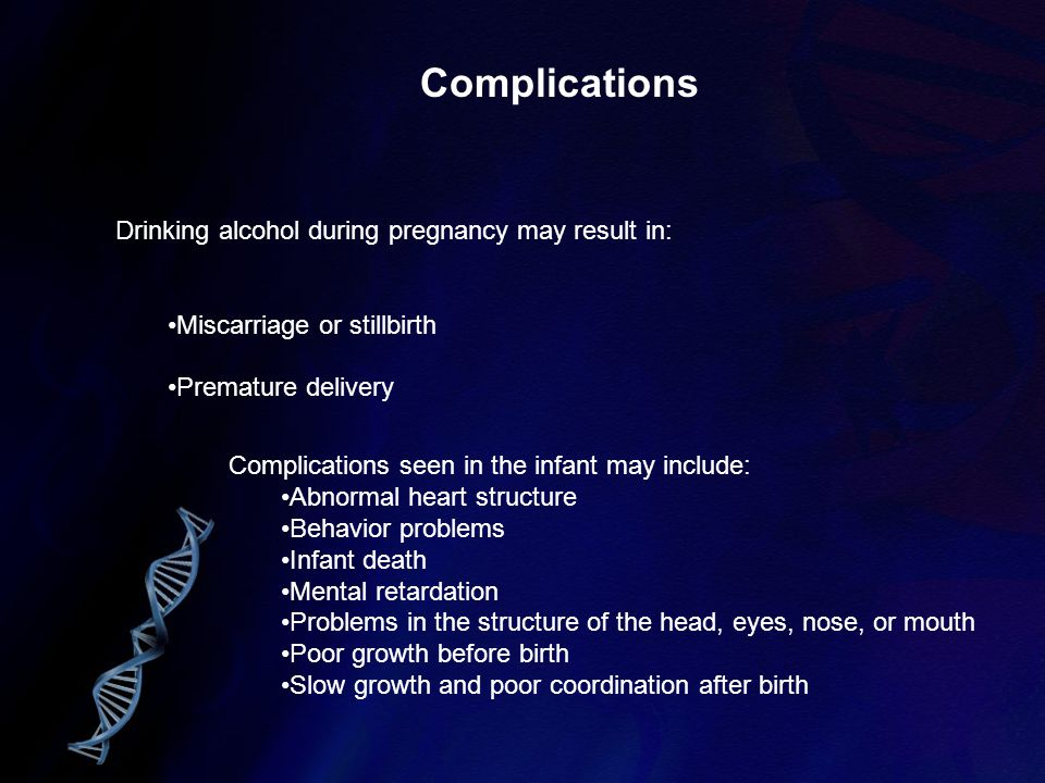 Complications Drinking alcohol during pregnancy may result in: