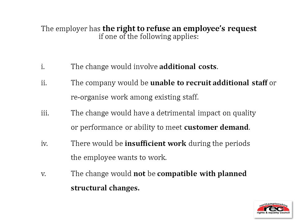The employer has the right to refuse an employee's request if one of the following applies: i.