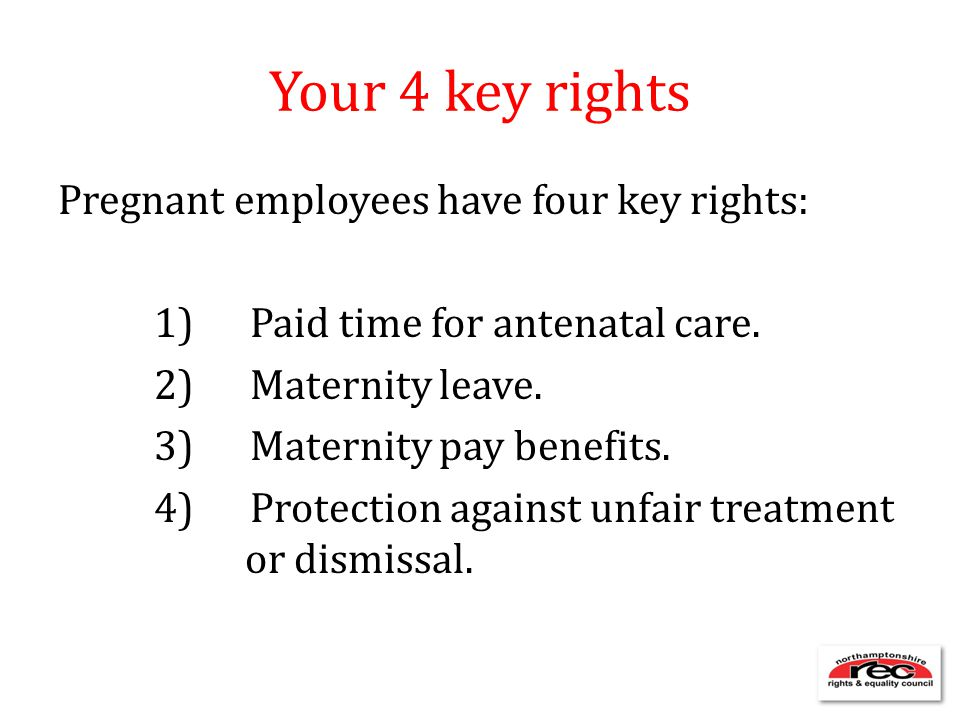 Your 4 key rights Pregnant employees have four key rights: