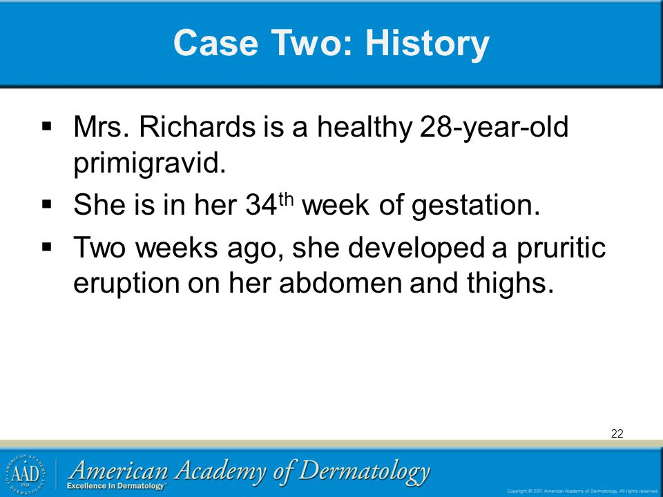 Case Two: History Mrs. Richards is a healthy 28-year-old primigravid.