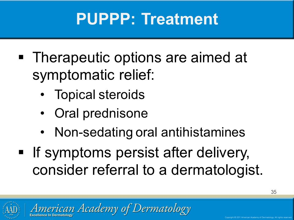 PUPPP: Treatment Therapeutic options are aimed at symptomatic relief: