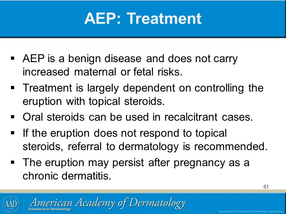 AEP: Treatment AEP is a benign disease and does not carry increased maternal or fetal risks.