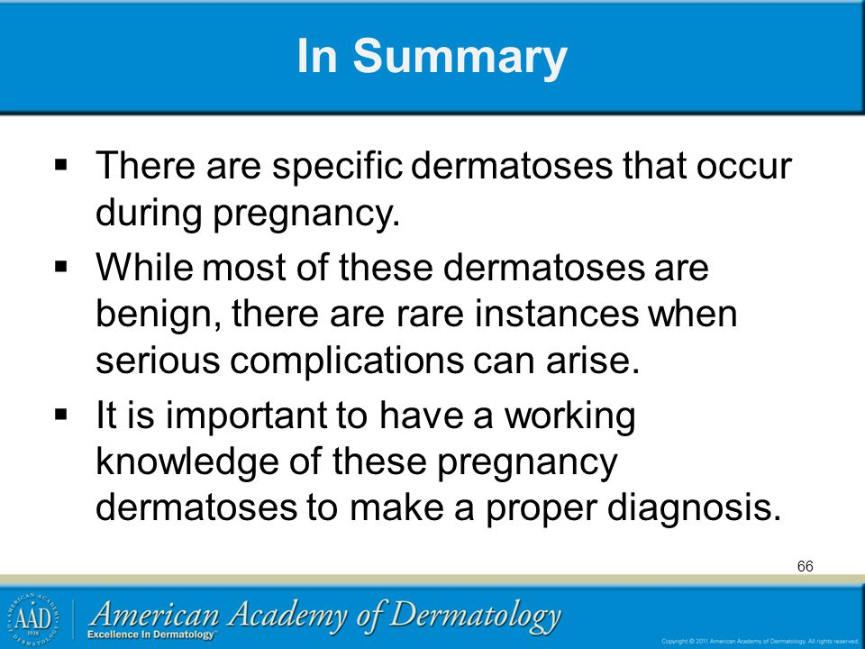 In Summary There are specific dermatoses that occur during pregnancy.