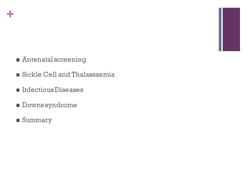 Antenatal screening Sickle Cell and Thalassaemia Infectious Diseases Downs syndrome Summary