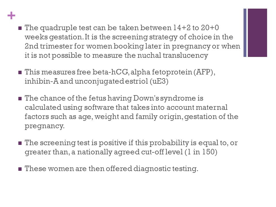 The quadruple test can be taken between 14+2 to 20+0 weeks gestation