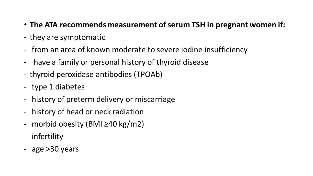 The ATA recommends measurement of serum TSH in pregnant women if: