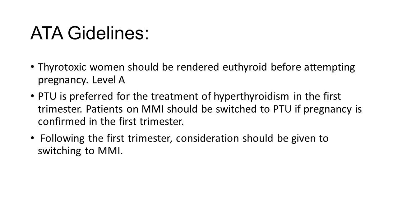ATA Gidelines: Thyrotoxic women should be rendered euthyroid before attempting pregnancy. Level A.