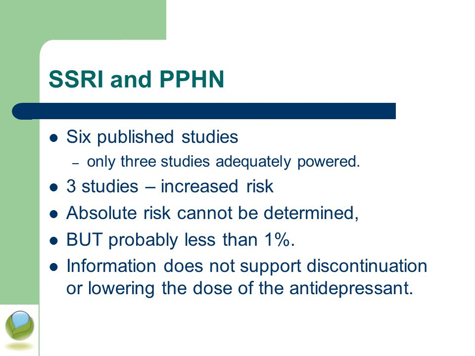 SSRI and PPHN Six published studies 3 studies – increased risk