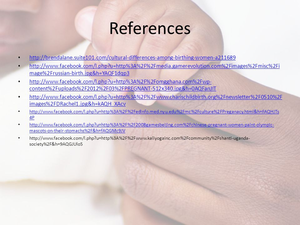 References http://brendalane.suite101.com/cultural-differences-among-birthing-women-a211689.