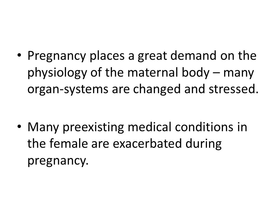 Pregnancy places a great demand on the physiology of the maternal body – many organ-systems are changed and stressed.