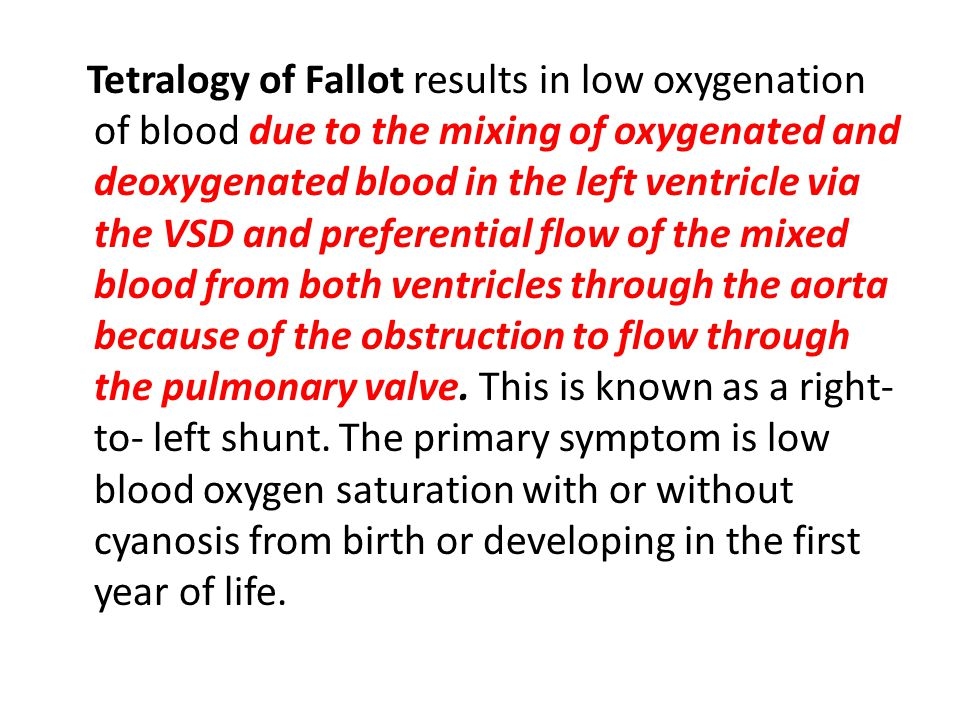 Tetralogy of Fallot results in low oxygenation of blood due to the mixing of oxygenated and deoxygenated blood in the left ventricle via the VSD and preferential flow of the mixed blood from both ventricles through the aorta because of the obstruction to flow through the pulmonary valve.