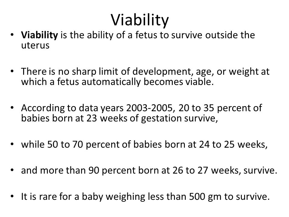 Viability Viability is the ability of a fetus to survive outside the uterus.