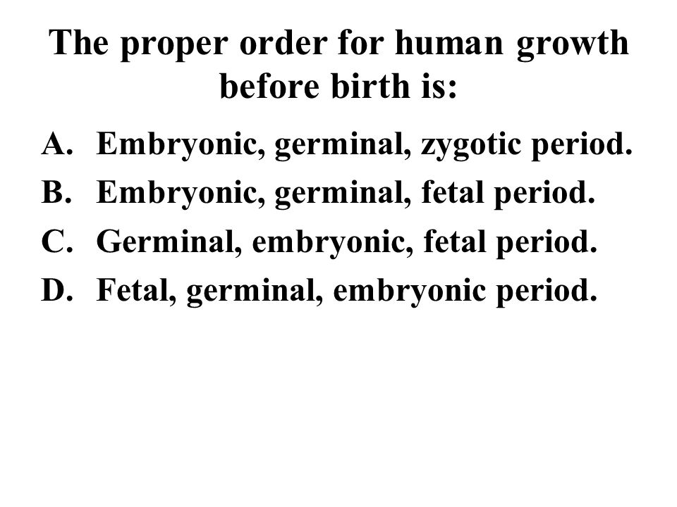 The proper order for human growth before birth is: