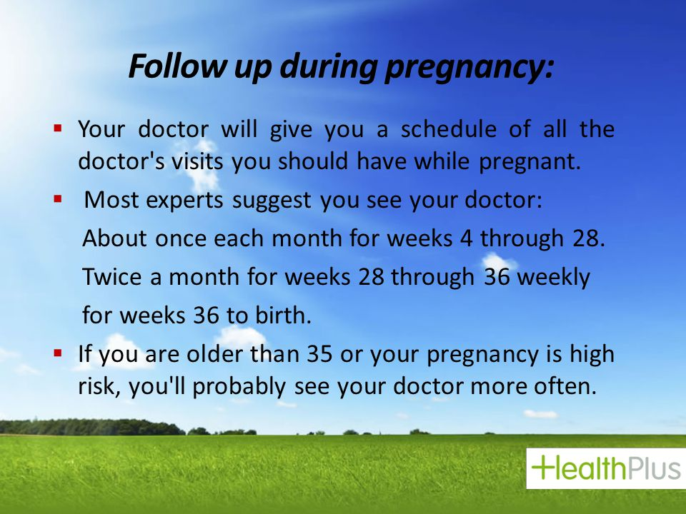 Follow up during pregnancy: