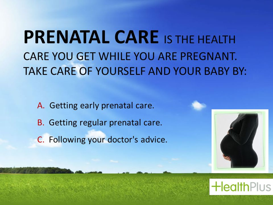 Prenatal care is the health care you get while you are pregnant