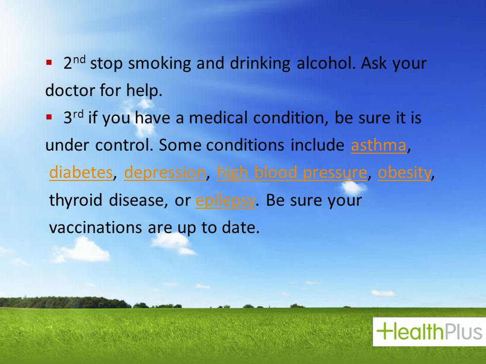 2nd stop smoking and drinking alcohol. Ask your