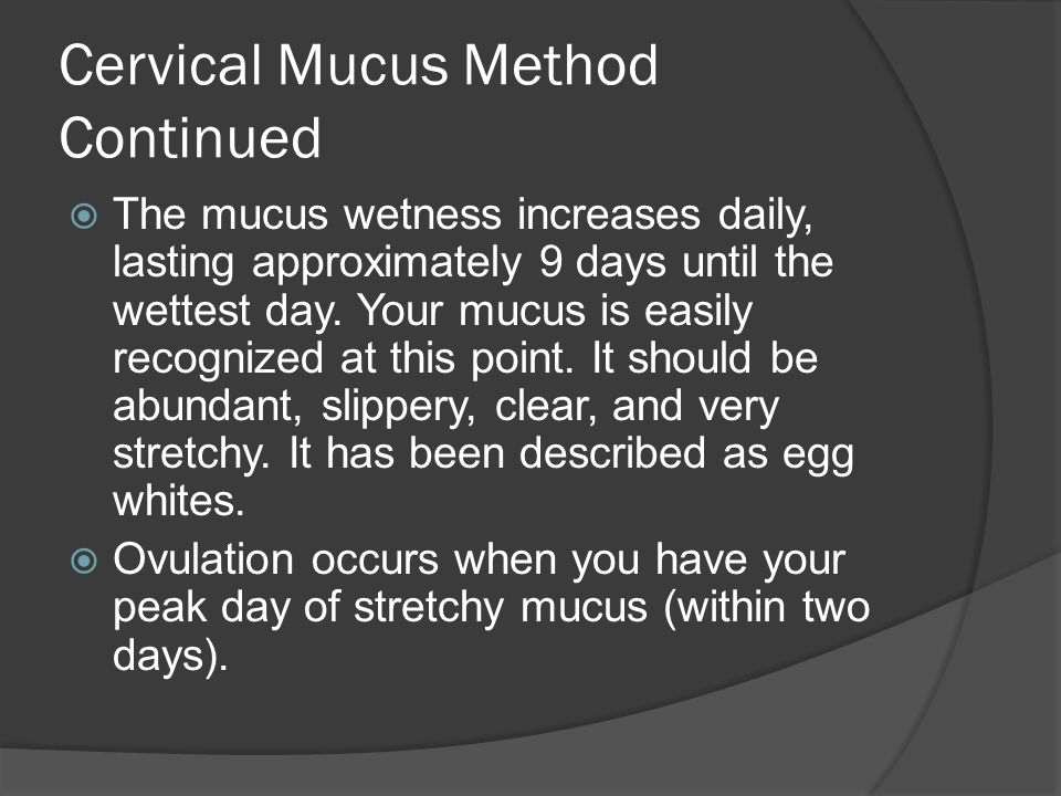 Cervical Mucus Method Continued