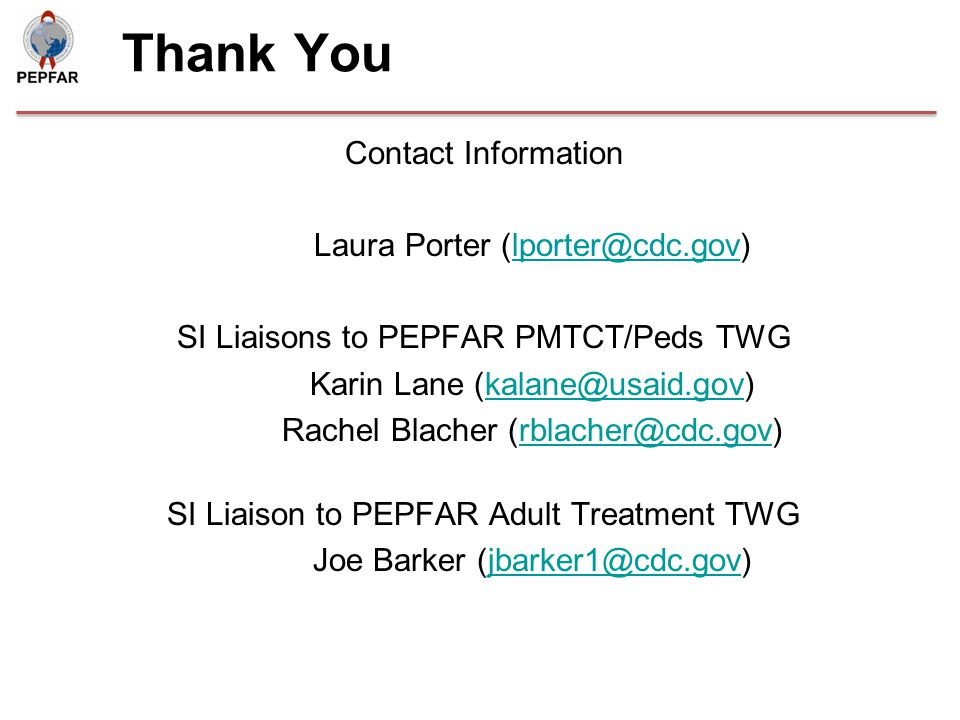 Thank You Contact Information. Laura Porter SI Liaisons to PEPFAR PMTCT/Peds TWG.