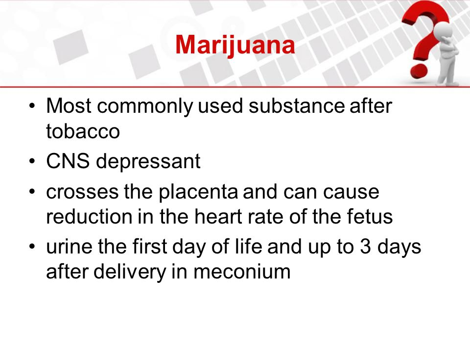 Marijuana Most commonly used substance after tobacco CNS depressant