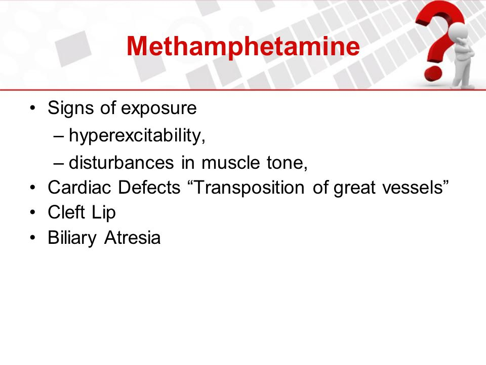 Methamphetamine Signs of exposure hyperexcitability,