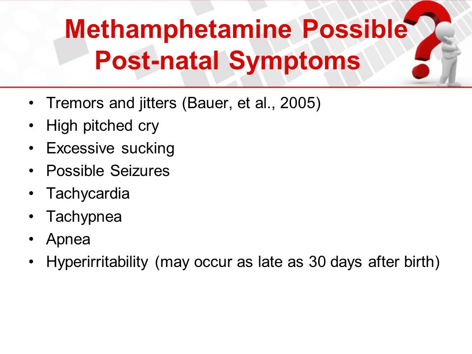 Methamphetamine Possible Post-natal Symptoms