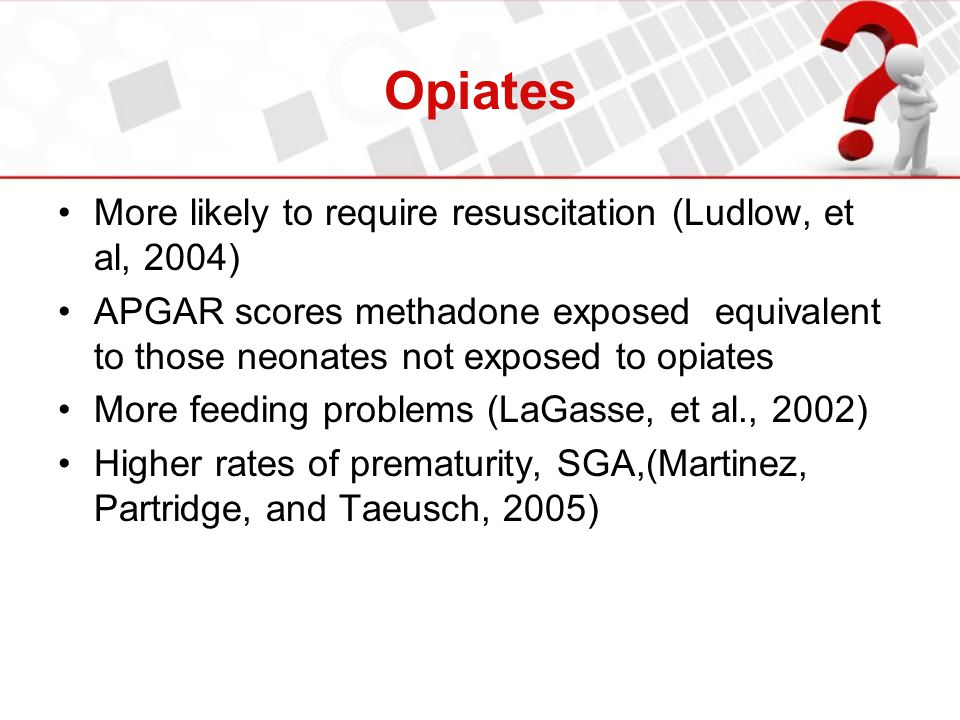 Opiates More likely to require resuscitation (Ludlow, et al, 2004)