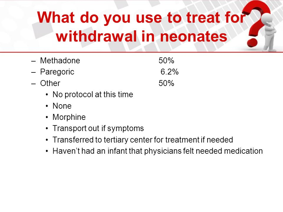 What do you use to treat for withdrawal in neonates