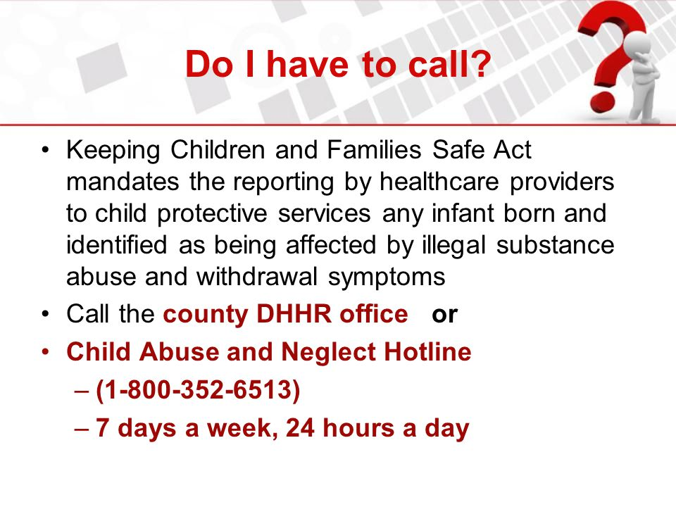 Do I have to call Keeping Children and Families Safe Act