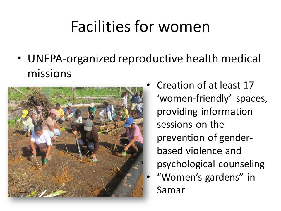 Facilities for women UNFPA-organized reproductive health medical missions.