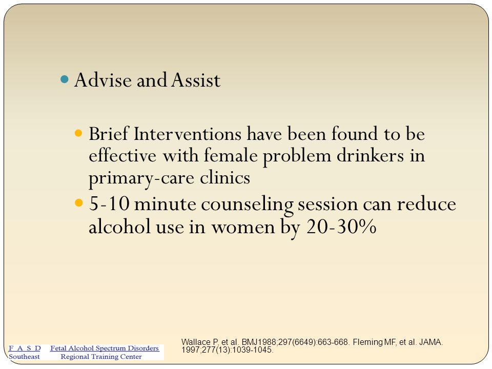 Advise and Assist Brief Interventions have been found to be effective with female problem drinkers in primary-care clinics.
