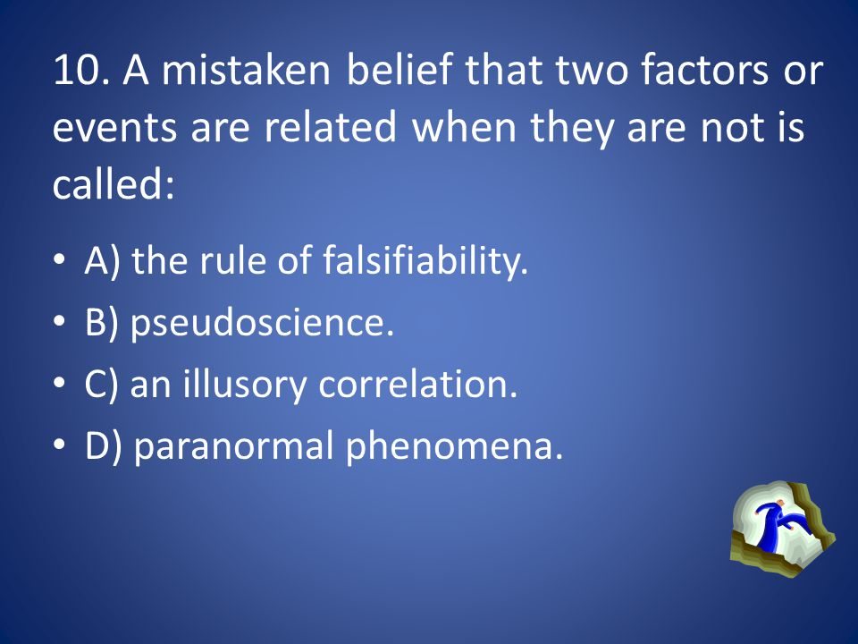 10. A mistaken belief that two factors or events are related when they are not is called: