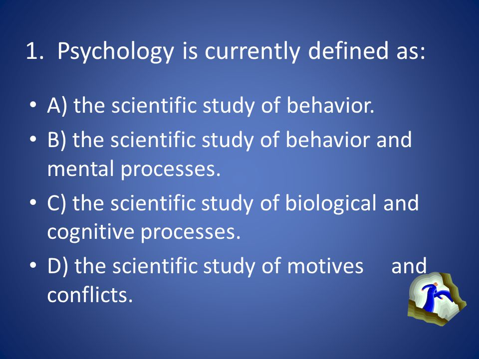 1. Psychology is currently defined as: