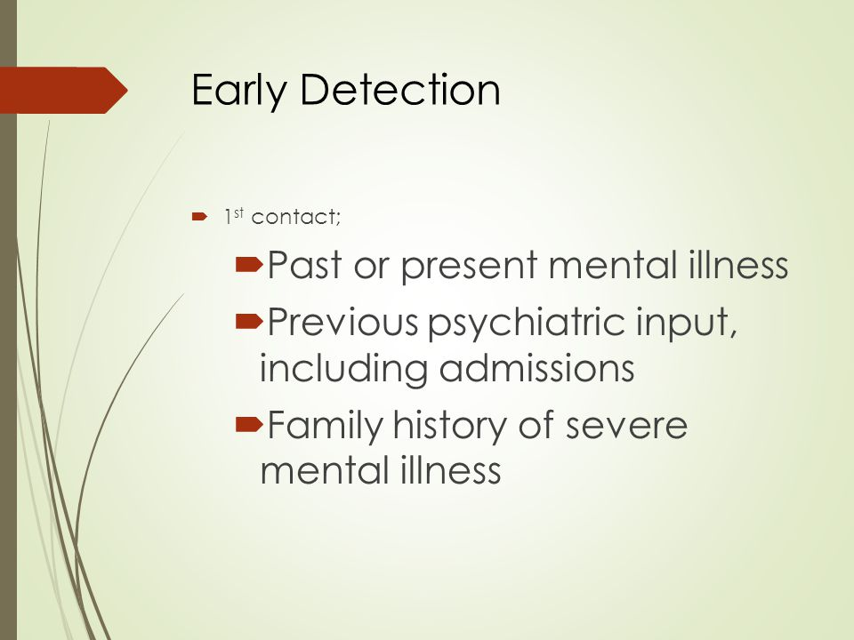 Early Detection Past or present mental illness