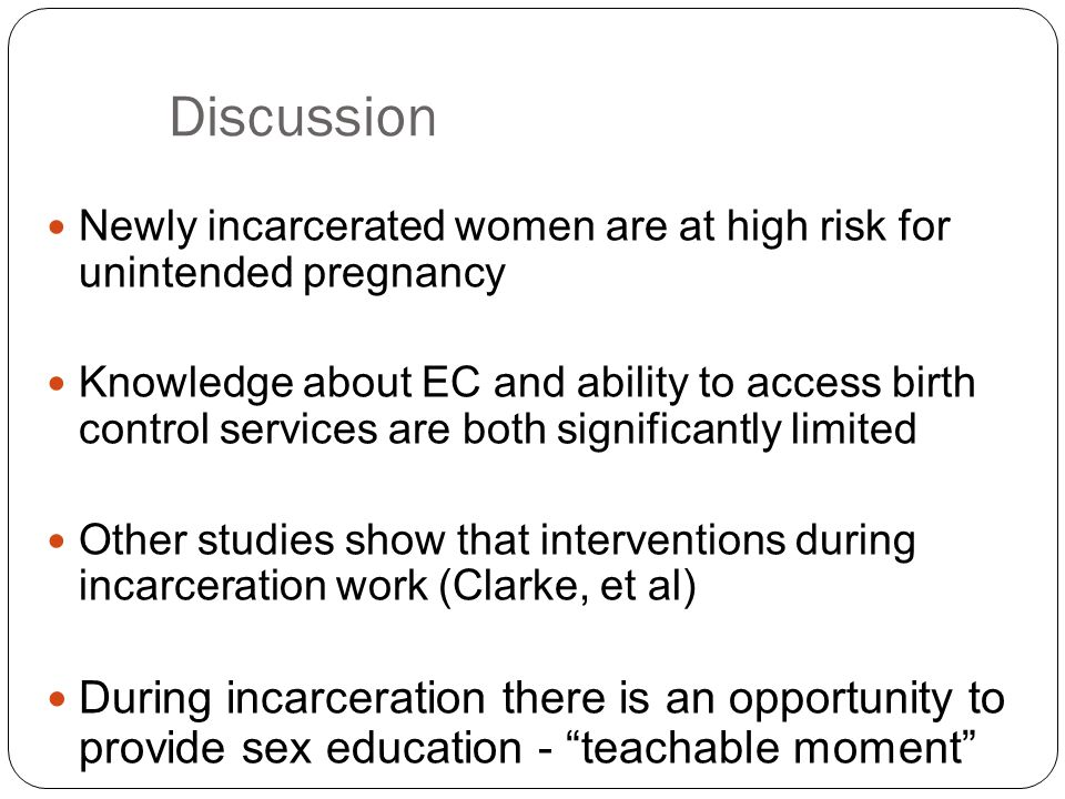 Discussion Newly incarcerated women are at high risk for unintended pregnancy.