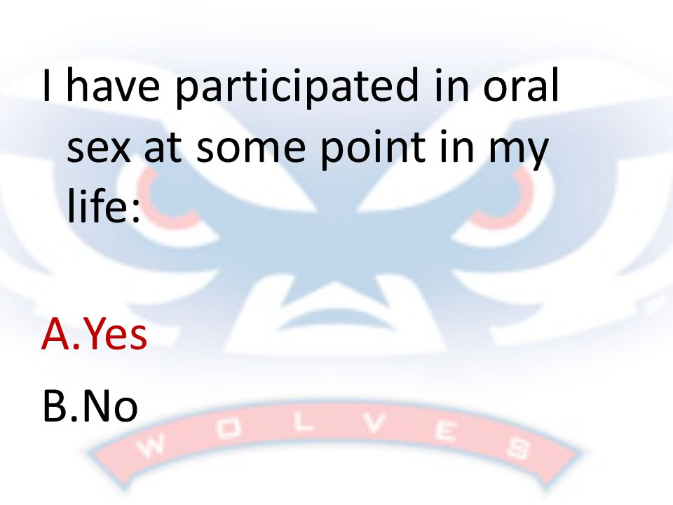 I have participated in oral sex at some point in my life: