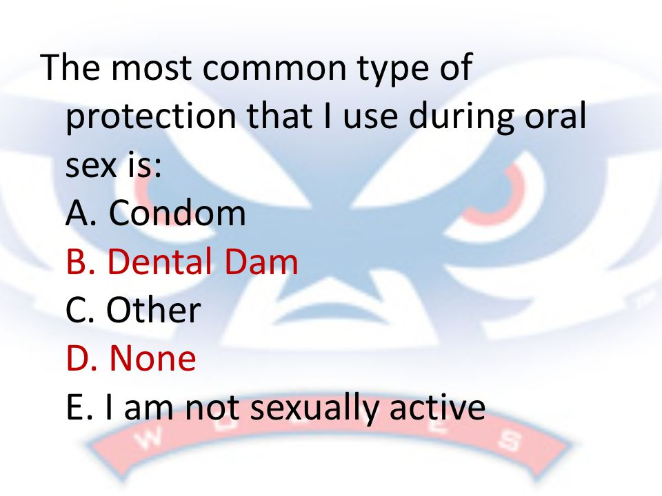 The most common type of protection that I use during oral sex is: A