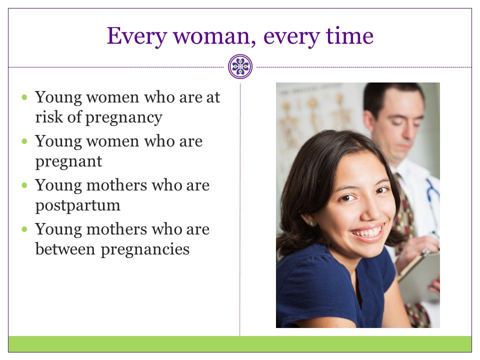 Every woman, every time Young women who are at risk of pregnancy