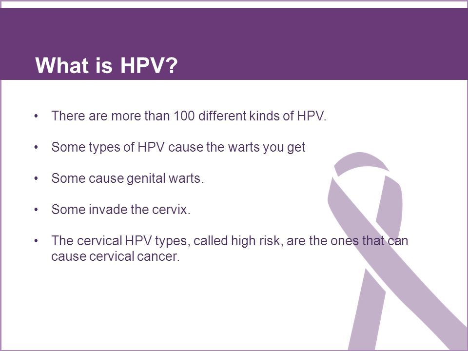 What is HPV There are more than 100 different kinds of HPV.