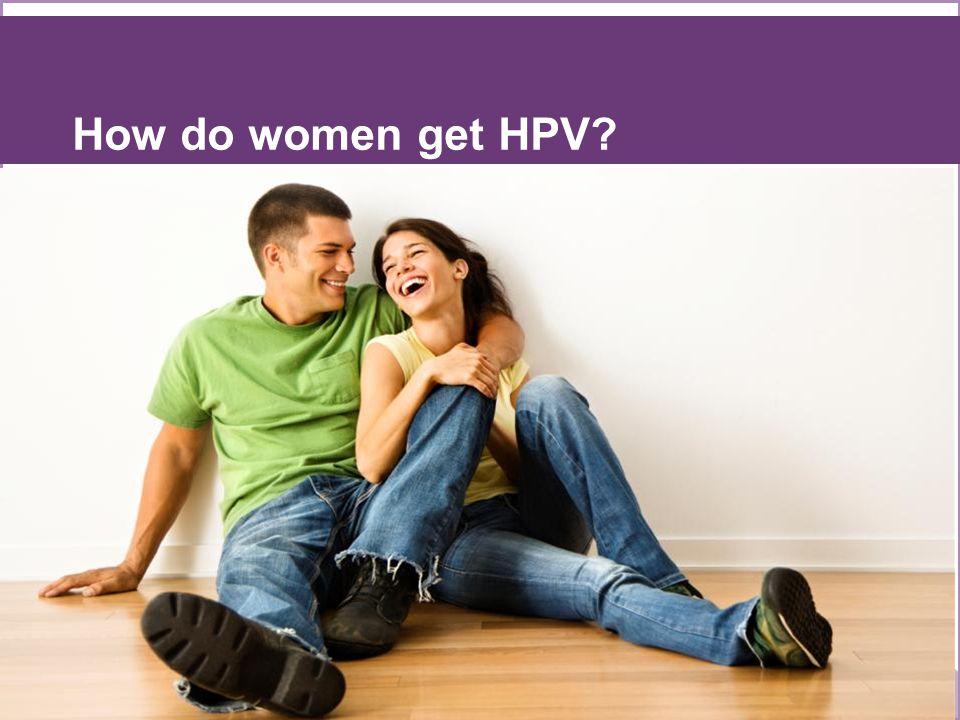 How do women get HPV