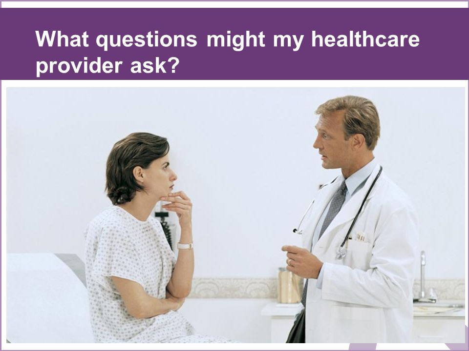 What questions might my healthcare provider ask