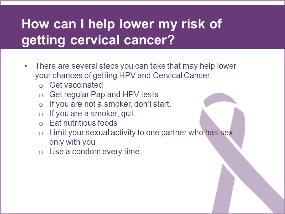 How can I help lower my risk of getting cervical cancer