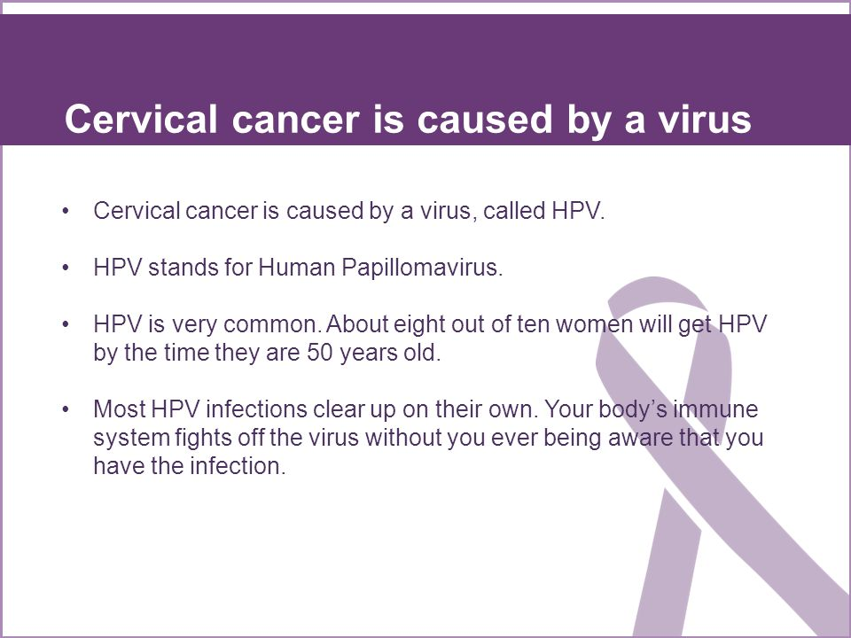 Cervical cancer is caused by a virus