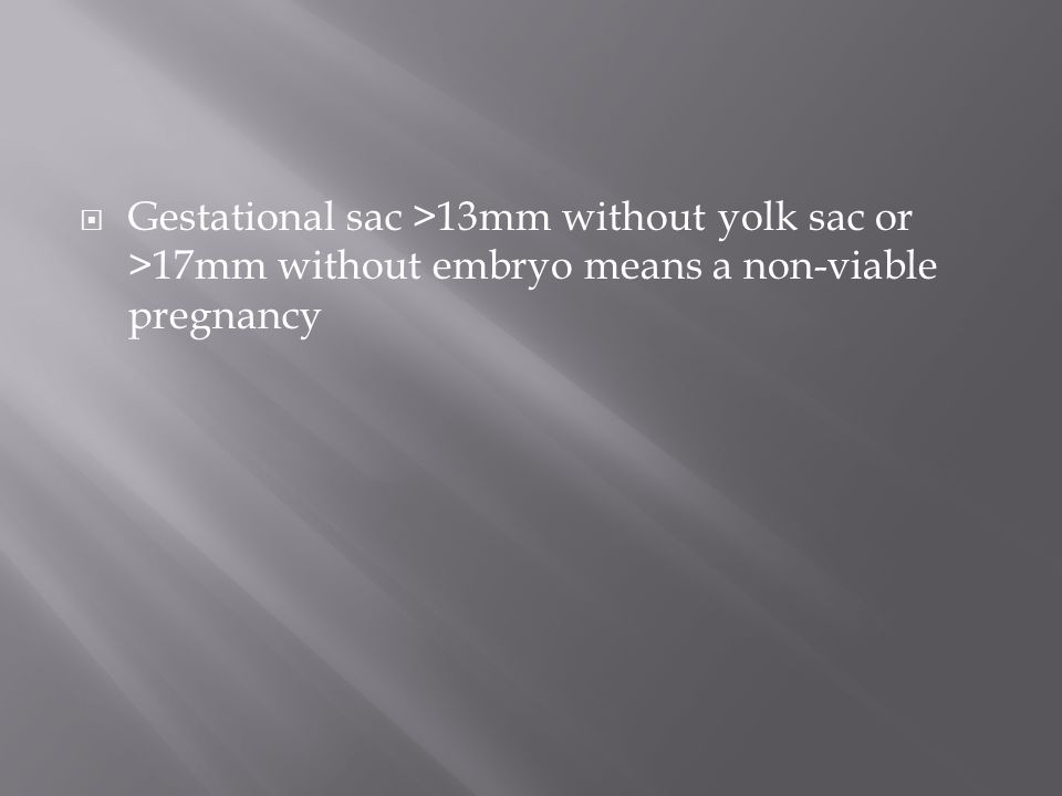 Gestational sac >13mm without yolk sac or >17mm without embryo means a non-viable pregnancy