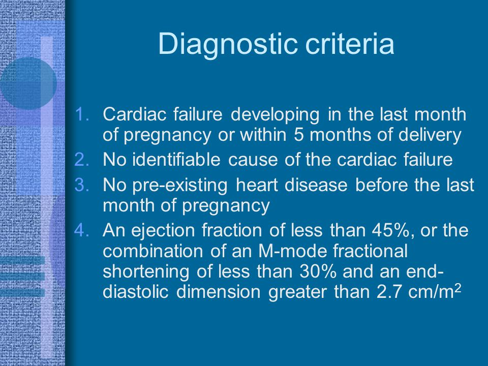 Diagnostic criteria Cardiac failure developing in the last month of pregnancy or within 5 months of delivery.