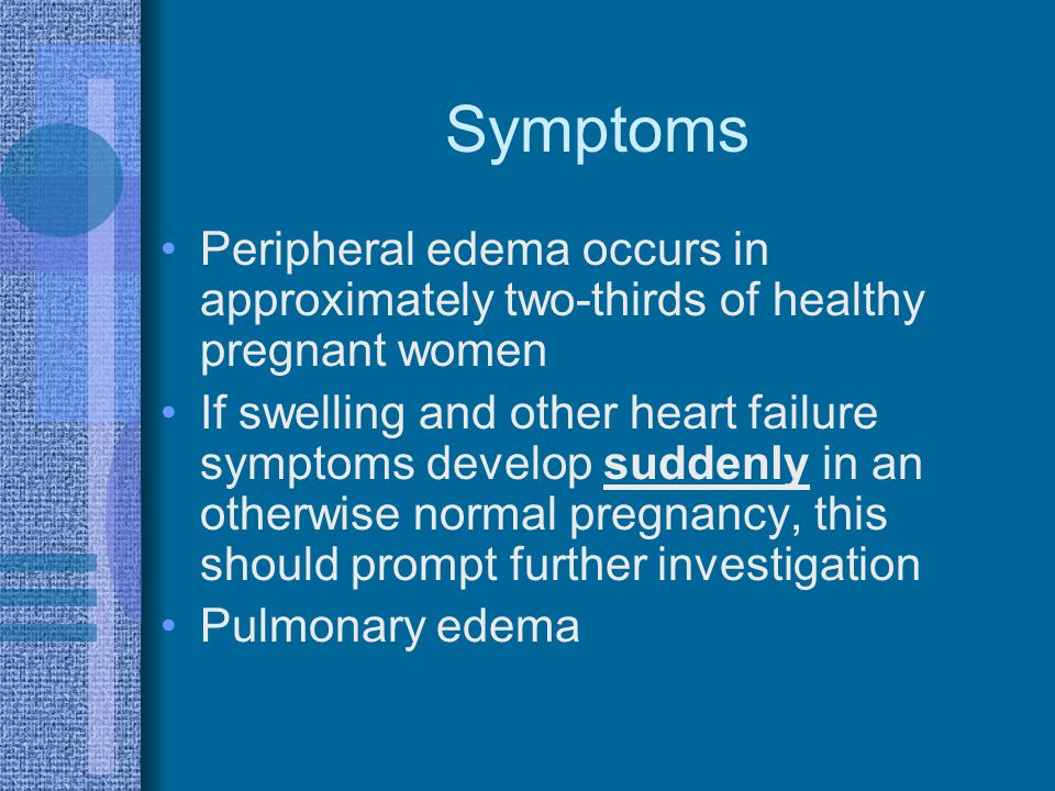 Symptoms Peripheral edema occurs in approximately two-thirds of healthy pregnant women.