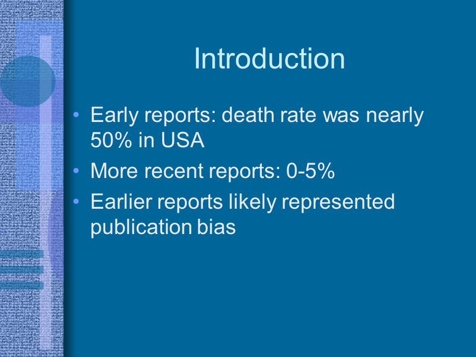 Introduction Early reports: death rate was nearly 50% in USA