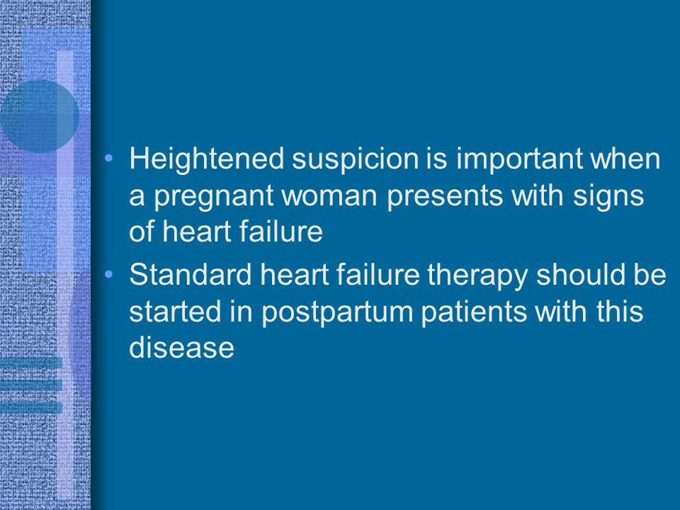 Heightened suspicion is important when a pregnant woman presents with signs of heart failure