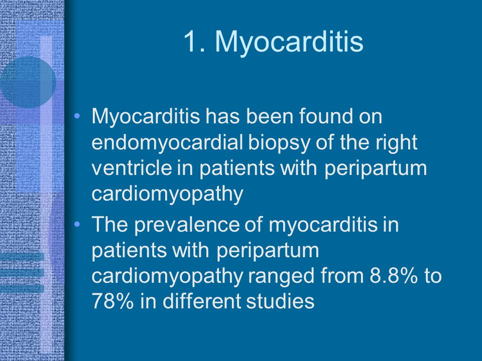 1. Myocarditis Myocarditis has been found on endomyocardial biopsy of the right ventricle in patients with peripartum cardiomyopathy.
