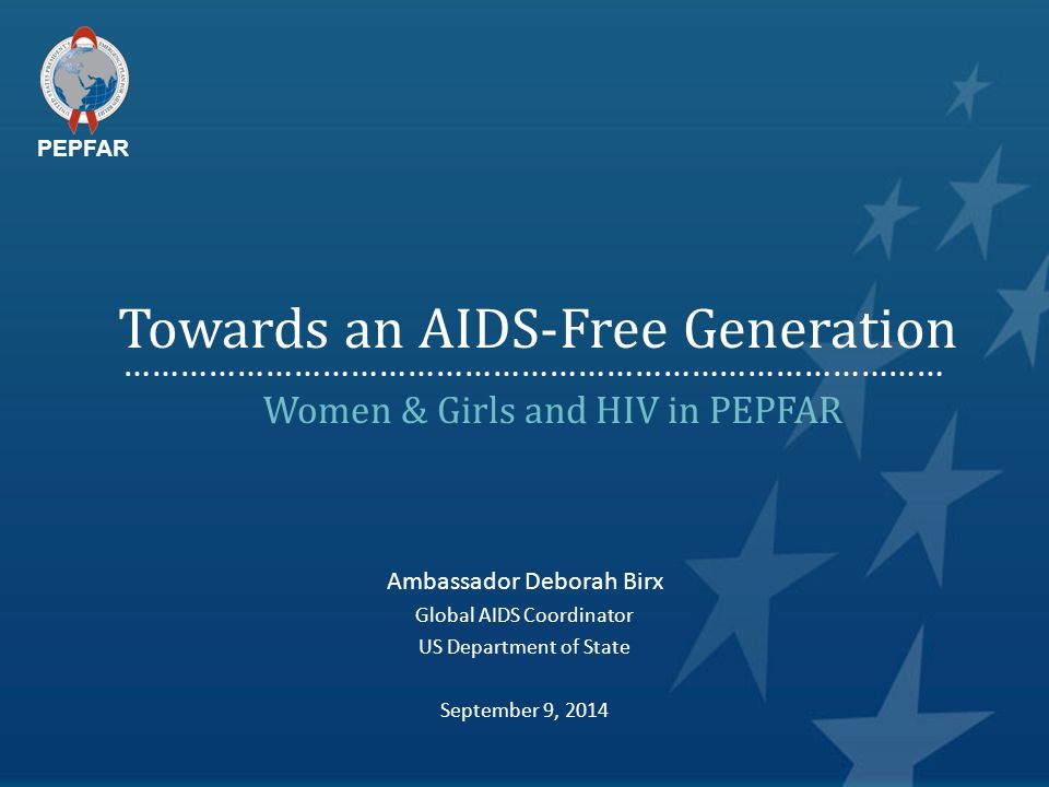Towards an AIDS-Free Generation Women & Girls and HIV in PEPFAR